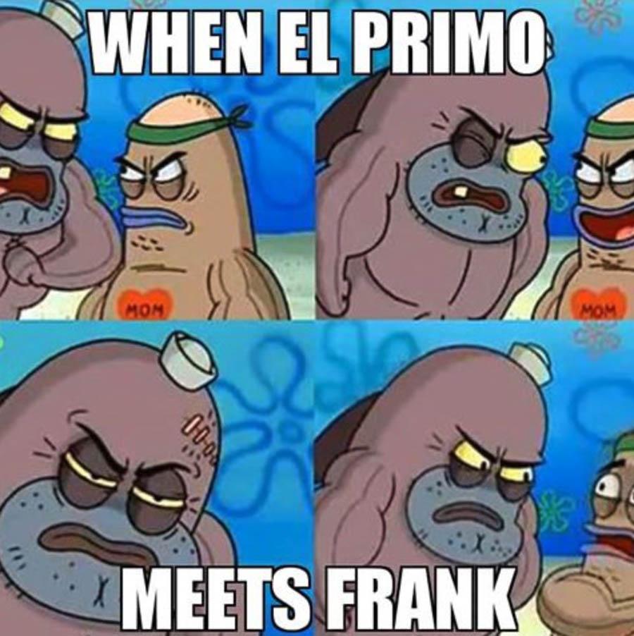 Esto es lo que pasa cuando El Primo conoce a Frank
